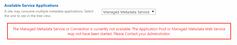 The Managed Metadata Service or Connection is currently not available. The Application Pool or Managed Metadata Web Service may not have been started. Please Contact your Administrator